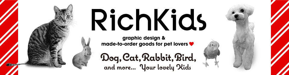 RichKids/graphic design & made-to-order goods for pet lovers/Dog,Cat,Rabbit,Bird, and more... Your lovely Kids